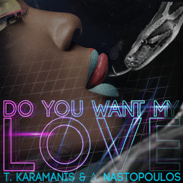 Argyris Nastopoulos & Tasos Karamanis – Dο You Want My Love?